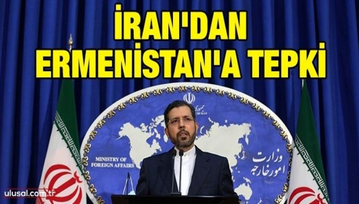 İran'dan Ermenistan'a tepki