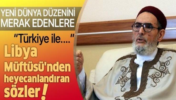 Libya Müftüsü Sadık el-Giryani, Türkiye'yi istiyor: Türkiye ile bağlar güçlendirilmeli