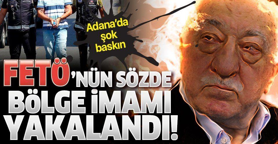 Son dakika: FETÖ'nün sözde 'bölge imamı' Adana'da yakalandı