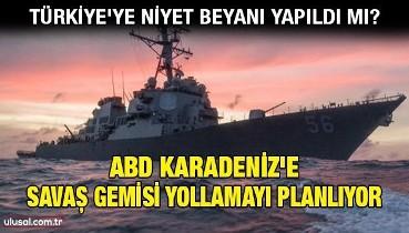 ABD Karadeniz'e savaş gemisi yollamayı planlıyor