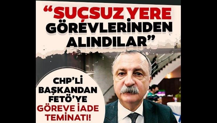 CHP'li Semih Balaban'dan FETÖ'ye 'göreve iade' teminatı: Suçsuz yere görevlerinden alındılar
