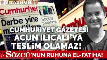 Cumhuriyet gazetesi Acun Ilıcalı'ya teslim olamaz