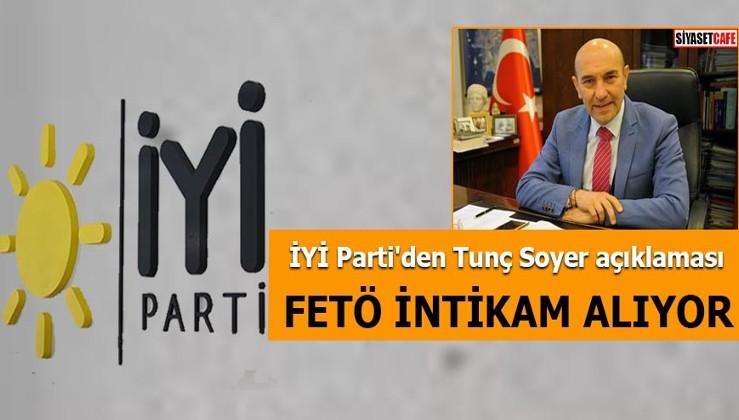 İYİ Parti'den Tunç Soyer açıklaması: FETÖ intikam alıyor