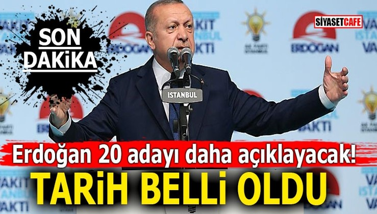 Erdoğan 20 adayı daha açıklayacak! Tarih belli oldu