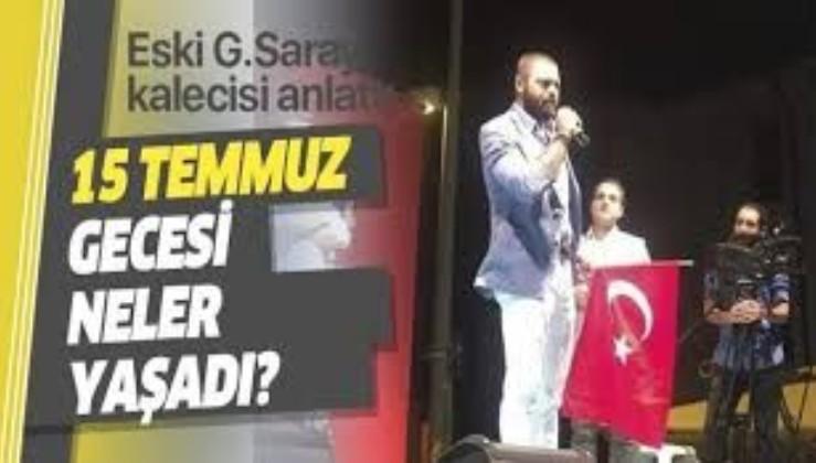 Galatasaray'ın eski kalecisi, 15 Temmuz gecesi yaşadıklarını anlattı!