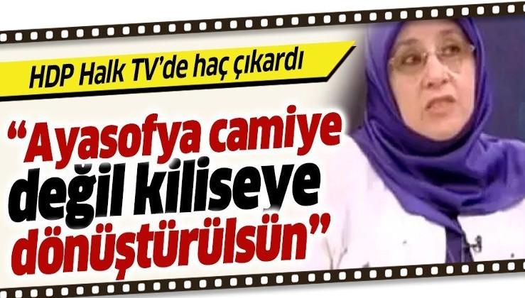 HDP Milletvekili Hüda Kaya Halk TV'de: Ayasofya camiye değil kiliseye dönüştürülsün