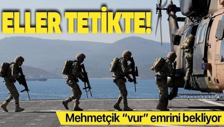 Mehmetçik, Ankara'dan gelecek 'vur' emrini bekliyor.