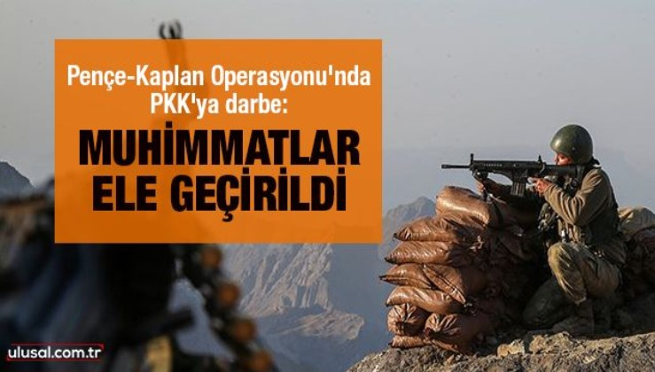 Pençe-Kaplan Operasyonu'nda PKK'ya darbe: Muhimmatlar ele geçirildi