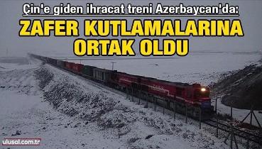 Türkiye'den Çin'e giden ihracat treni Azerbaycan'da zafer kutlamalarına ortak oldu