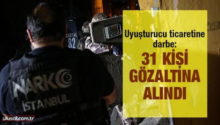 Uyuşturucu ticaretine darbe: 31 kişi gözaltına alındı