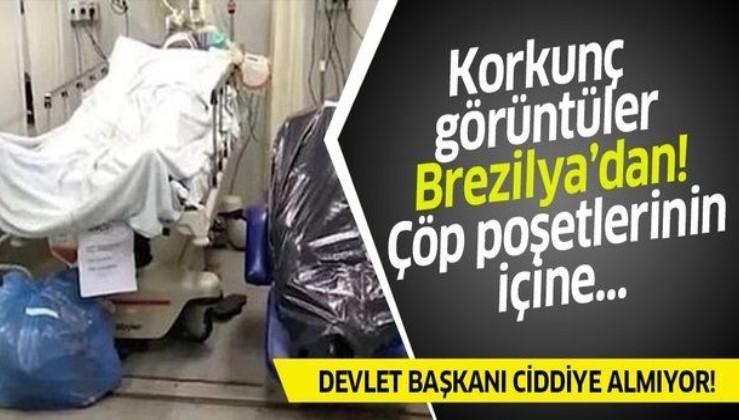 Koronavirüsün merkez üssü Brezilya'dan korkunç görüntüler! Cesetleri çöp poşetlerine koyuyorlar