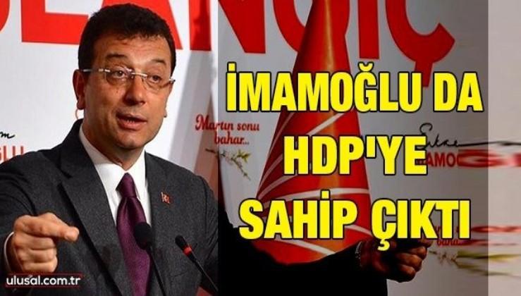 İmamoğlu HDPKK'ya sahip çıktı
