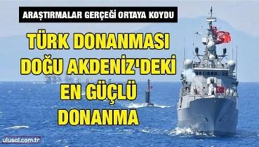 Araştırmalar gerçeği ortaya koydu: Türk donanması, Doğu Akdeniz'deki en güçlü donanma