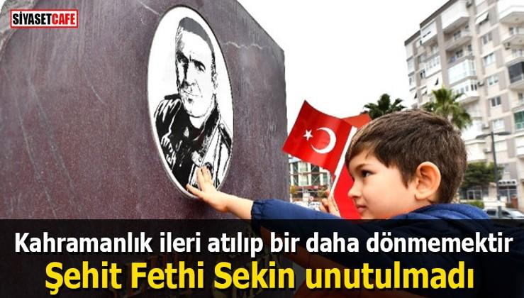 Kahramanlık ileri atılıp bir daha dönmemektir Şehit Fethi Sekin unutulmadı