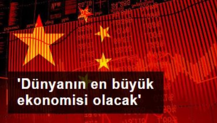 'Çin 2028'de dünyanın en büyük ekonomisi olacak'