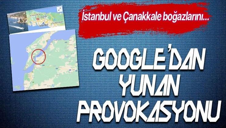 Google'dan küstah Yunanistan provokasyonu! İstanbul ve Çanakkale boğazlarını bakın nasıl yazdılar!