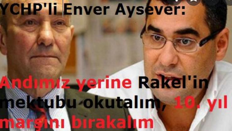 Enver Aysever: Andımız yerine Rakel'İn mektubunu okutalım, 10. yıl marşını bırakalım