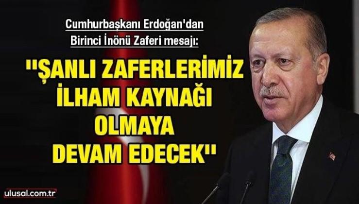 Cumhurbaşkanı Erdoğan'dan Birinci İnönü Zaferi'nin 100. yıl dönümü mesajı: ''Şanlı zaferlerimiz ilham kaynağı olmaya devam edecek''