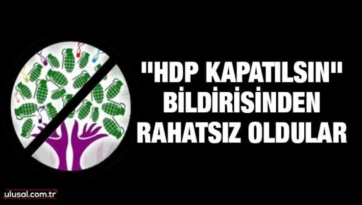 """""""HDP kapatılsın"""" bildirisinden rahatsız oldular"""