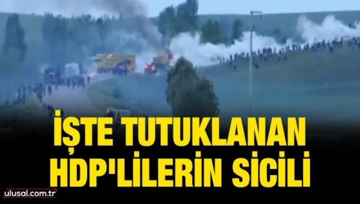İşte tutuklanan HDP'lilerin sicili
