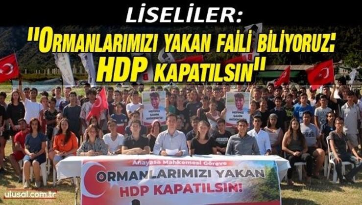 Liseliler: ''Ormanlarımızı yakan faili biliyoruz: HDP kapatılsın''