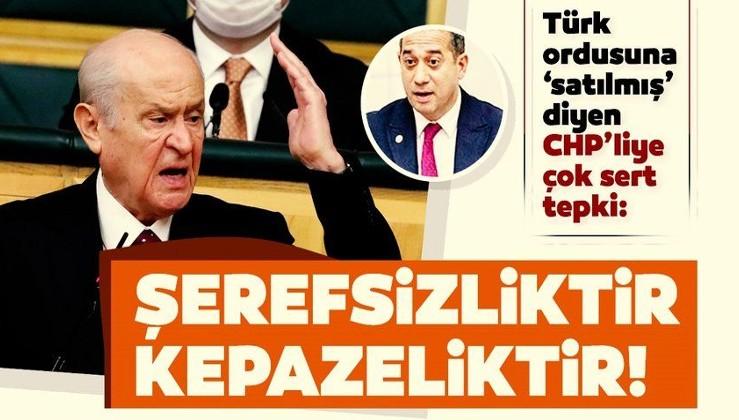 SON DAKİKA: Bahçeli'den Türk ordusuna 'satılmış' diyen CHP'li vekile çok sert sözler: Şerefsizlik, kepazelik...