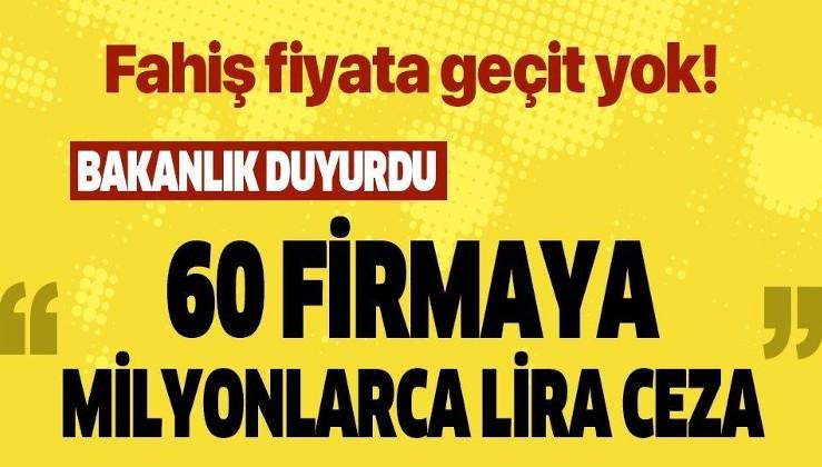 Son dakika: Ticaret Bakanlığı açıkladı: 60 firmaya 3,1 milyon liralık ceza