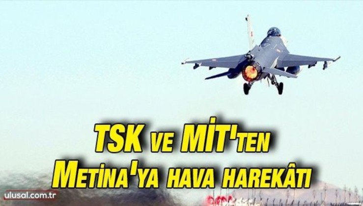TSK ve MİT'ten Metina'ya hava harekâtı