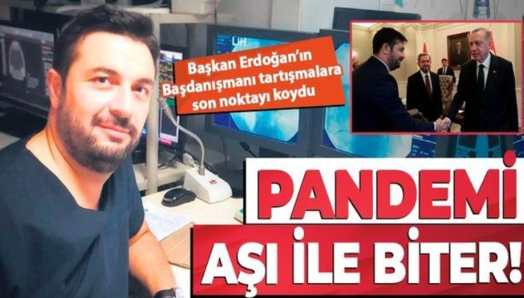 Cumhurbaşkanı Erdoğan'ın Başdanışmanı Prof. Dr. Serkan Topaloğlu: Pandemi aşı ile biter