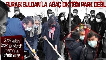 Ekrem İmamoğlu'na gazi yakınından sert tepki: Burası Buldan ile ağaç diktiğin park değil!