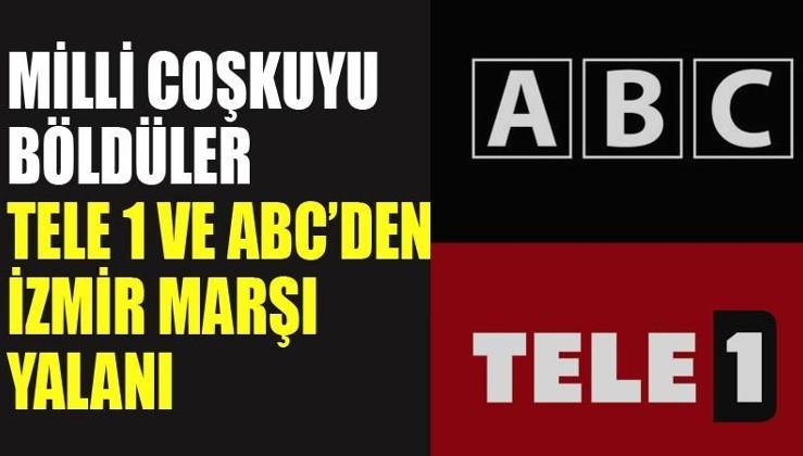 Tele 1 ve ABC'den 'İzmir Marşı' yalanı