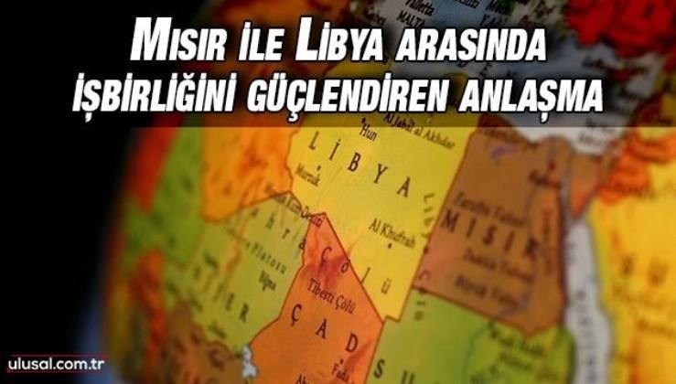 Mısır ile Libya arasında işbirliğini güçlendiren anlaşma
