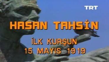 15 Mayıs 1919 Hasan Tahsin İlk Kurşun TRT Arşivi