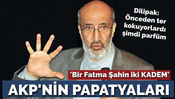 Dilipak'tan çok sert 'AKP' yazısı: Bir Fatma Şahin, iki KADEM!