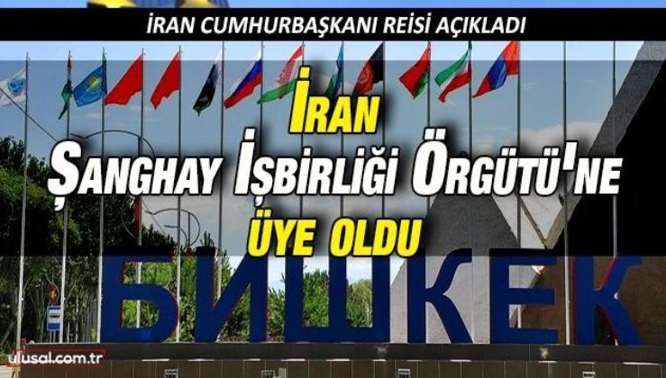 İran Cumhurbaşkanı Reisi açıkladı: İran resmen Şanghay İşbirliği Örgütü'ne üye oldu