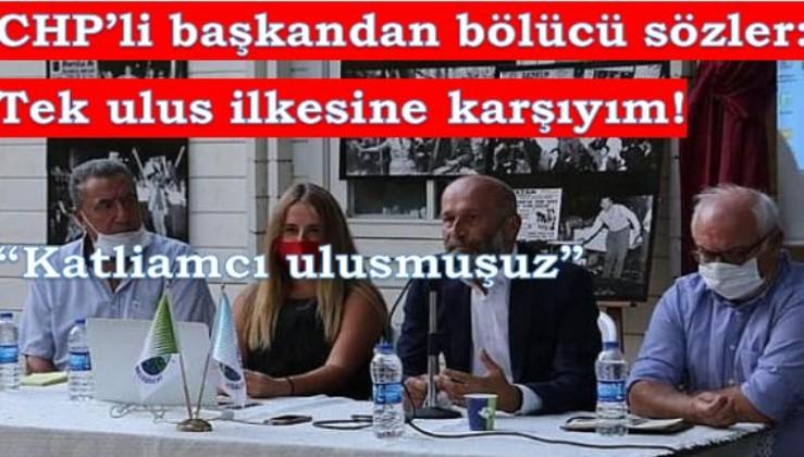 Kaftancıoğlu'na tepkiler dinmiyorken CHP'li Belediye başkanından rezilce sözler: Tek ulus olmaya karşıyım!