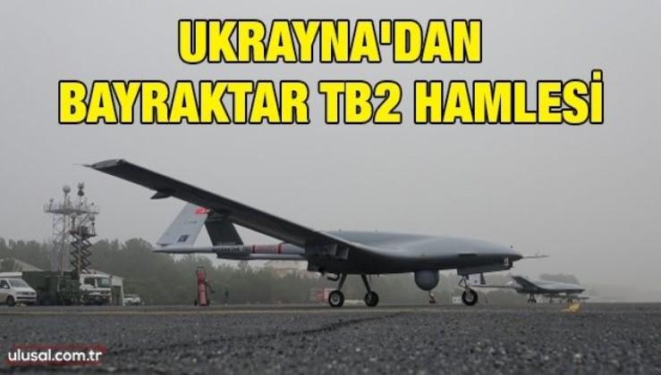 Ukrayna'dan Bayraktar TB2 hamlesi