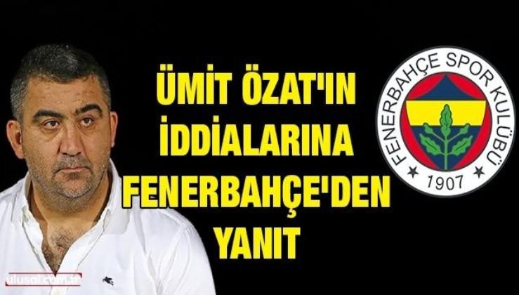 Ümit Özat'ın iddialarına Fenerbahçe'den yanıt