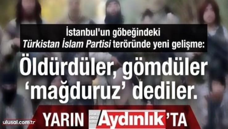 İstanbul'un göbeğindeki Türkistan İslam Partisi teröründe yeni gelişme: