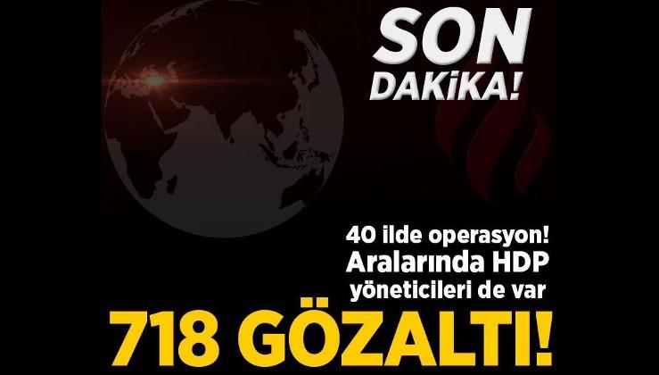 Son dakika: 40 ilde dev PKK operasyonu! 718 gözaltı