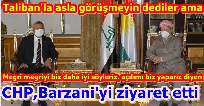 Taliban'la sakın görüşmeyin diyen CHP, Barzani'yi ziyaret etti