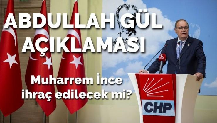 CHP'den Muharrem İnce ve Abdullah Gül açıklamaMAsı