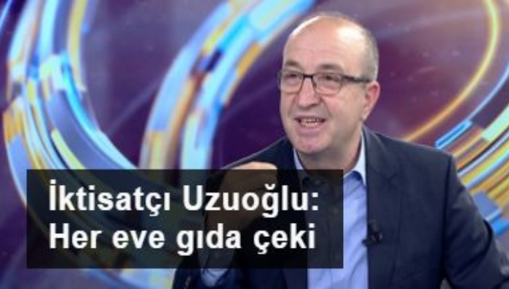 İktisatçı Prof. Dr. Sadi Uzunoğlu önerilerini açıkladı: Hanelere gıda çeki gönderilsin