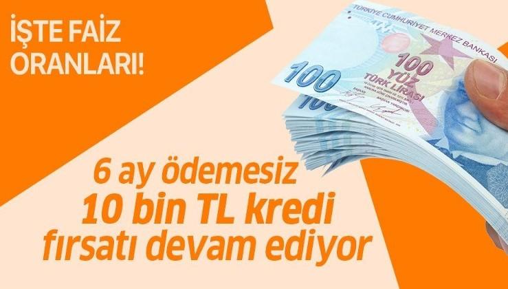 Son dakika: 6 ay geri ödemesiz 10 bin TL'ye kadar kredi fırsatı devam ediyor! Temel ihtiyaç kredisi faiz oranları!