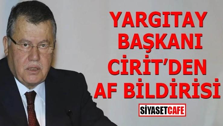 Yargıtay Başkanı Cirit'den af bildirisi