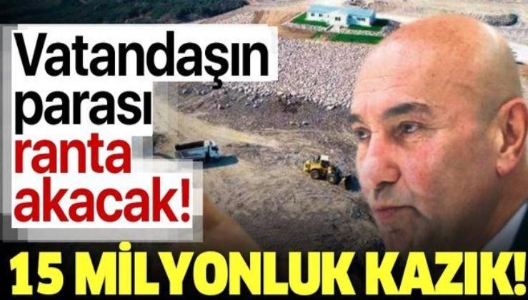 CHP'li İzmir Büyükşehir Belediye Başkanı Tunç Soyer'den İzmirlilere 15 milyonluk kazık!