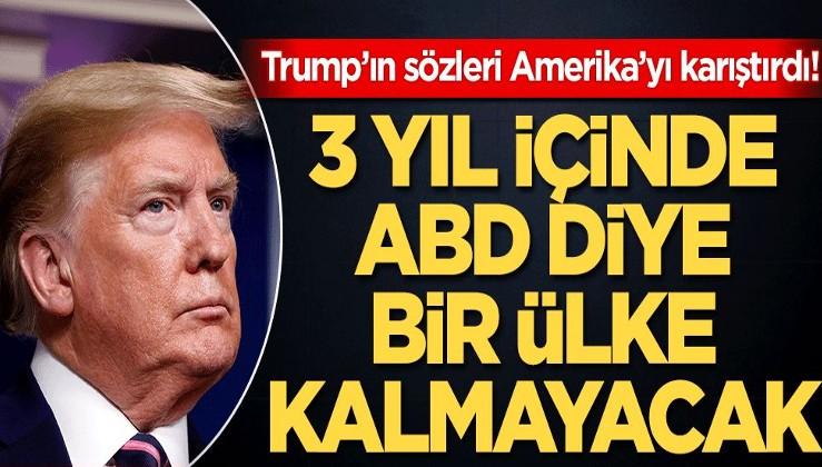Trump'ın sözleri Amerika'yı karıştırdı! 3 yıl içinde ABD diye bir ülke kalmayacak