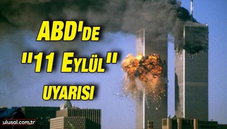 ABD'de 11 Eylül'ün yıl dönümü öncesi uyarı
