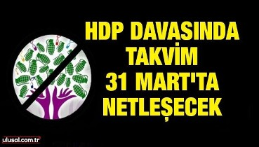 HDP davasında takvim 31 Mart'ta netleşecek