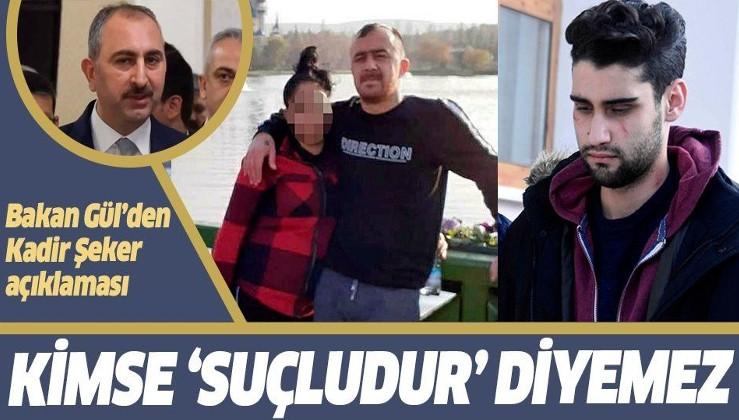 Son dakika: Adalet Bakanı Gül'den Kadir Şeker açıklaması: Kimse suçludur diyemez.